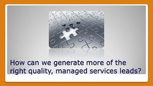 Are the Managed Services Leads You're Generating the Right Quality?
