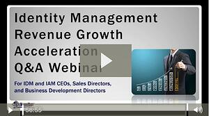 "Complete the form on this page to Watch the ""Identity Management Revenue Growth Acceleration Q&A Webinar"" (Recording)"