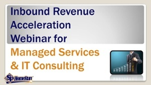 Inbound Revenue Acceleration Webinar for Managed Services & IT Consulting
