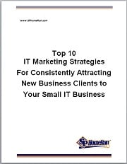 Top 10 IT Marketing Strategies For Consistently Attracting New Business Clients to Your Small IT Business