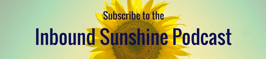 Subscribe to the Inbound Sunshine Podcast
